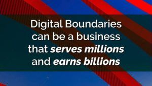 Digital Boundaries as a business that serves millions and earns billions