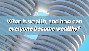 What is wealth, and how can everyone become wealthy?